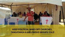 Keep political wars off churches, Tangatanga and Kieleweke groups told