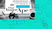 [FREE] Our Inner Ape  A Leading Primatologist Explains Why We Are Who We Are