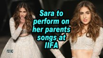 Sara to perform on her parents songs at IIFA