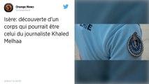 Le corps retrouvé dans un champ en Isère est celui du journaliste Khaled Melhaa
