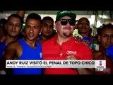 Andy Ruiz visita el penal de Topo Chico | Noticias con Francisco Zea