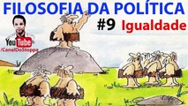 Igualdade porque é bom ou Igualdade porque deu ruim_ FILOSOFIA DA POLÍTICA ep-09