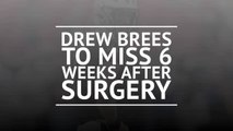 BREAKING NEWS: Drew Brees to miss 6 weeks after surgery