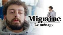 Migraine de Roman Frayssinet : Le ménage - Clique - Canal+