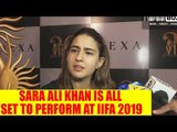 I will be performing on my Mom and Dad's song at IIFA: Sara Ali Khan