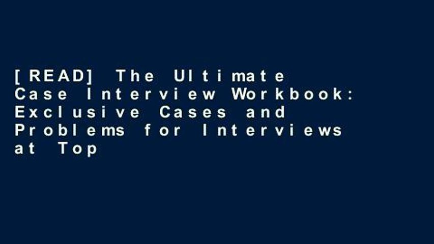 [READ] The Ultimate Case Interview Workbook: Exclusive Cases and Problems for Interviews at Top