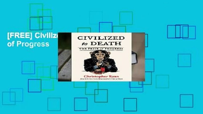 [FREE] Civilized to Death: The Price of Progress
