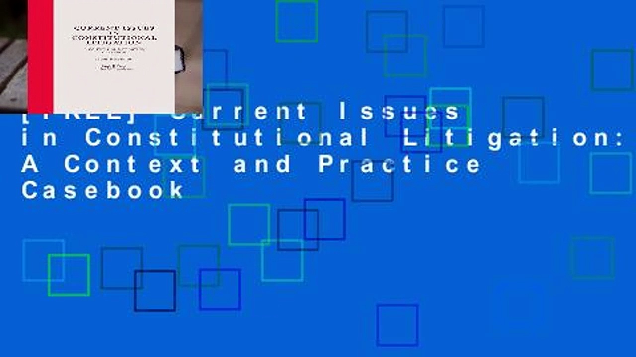 [FREE] Current Issues in Constitutional Litigation: A Context and Practice Casebook