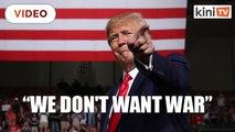 Saudi oil attacks: Trump doesn't want war