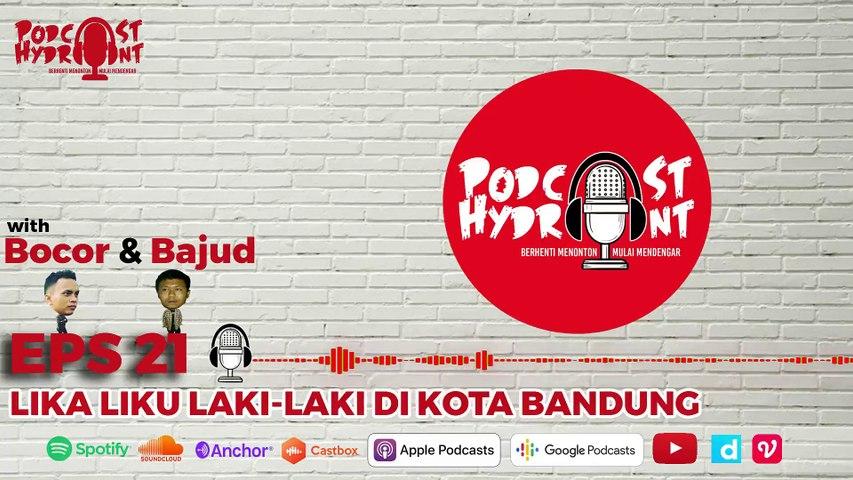 Podcast Hydrant Eps 21 Lika Liku Laki Laki di Bandung with Bajud n Bocor