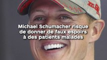 Michael Schumacher risque  de donner de faux espoirs  à des patients malades !