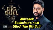 Abhishek Bachchan's next titled 'The Big Bull'