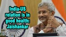 India-US relation is in good health: Jaishankar