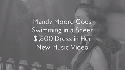 Mandy Moore Goes Swimming in a Sheer $1,800 Dress in Her New Music Video