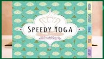 [FREE] Speedy Yoga: 120 Peaceful Poses to Get Your Flow On