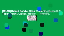 [READ] Kawaii Doodle Class: Sketching Super-Cute Tacos, Sushi, Clouds, Flowers, Monsters,