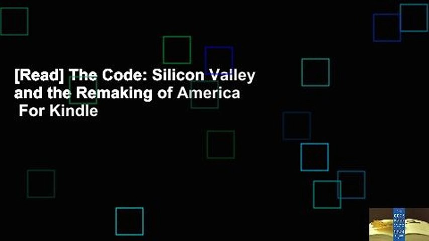 [Read] The Code: Silicon Valley and the Remaking of America  For Kindle