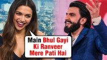 Deepika Padukone Forgets That She is Married To Ranveer Singh | Watch Video