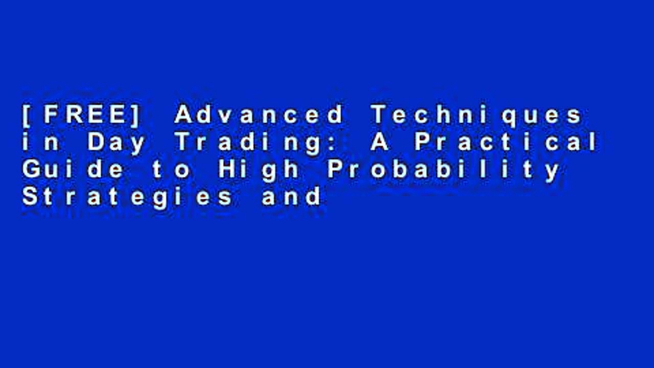 [FREE] Advanced Techniques in Day Trading: A Practical Guide to High Probability Strategies and