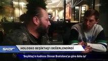 Filip Holosko Beşiktaş'ı değerlendirdi