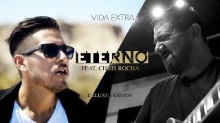 ETERNO - Vida Extra Feat. Chris Rocha - [Deluxe Version]