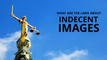 Indecent images - What are the laws about indecent images
