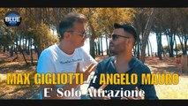 Max Gigliotti Ft. Angelo Mauro - È Solo Attrazione (Video Ufficiale 2019)