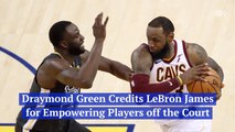 Draymond Green Praises LeBron James