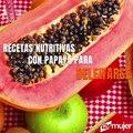 Recetas nutritivas con papaya para deleitarse