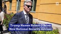 Trump Names Robert O'Brien New National Security Adviser