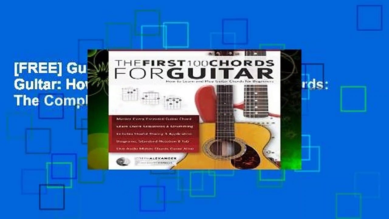 [FREE] Guitar: The First 100 Chords for Guitar: How to Learn and Play Guitar Chords: The Complete
