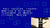 Full version  Insane: America's Criminal Treatment of Mental Illness  Review