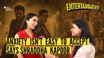 Anxiety Isn't Easy to Accept: Shraddha Kapoor