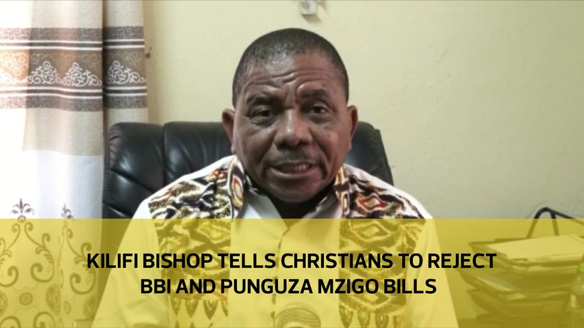 Kilif bishop tells Christians to reject BBI and Punguza Mzigo bills