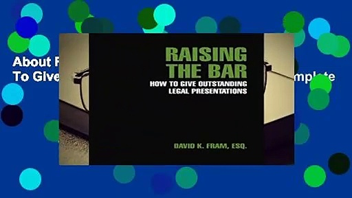 About For Books  Raising the Bar: How To Give Outstanding Legal Presentations Complete