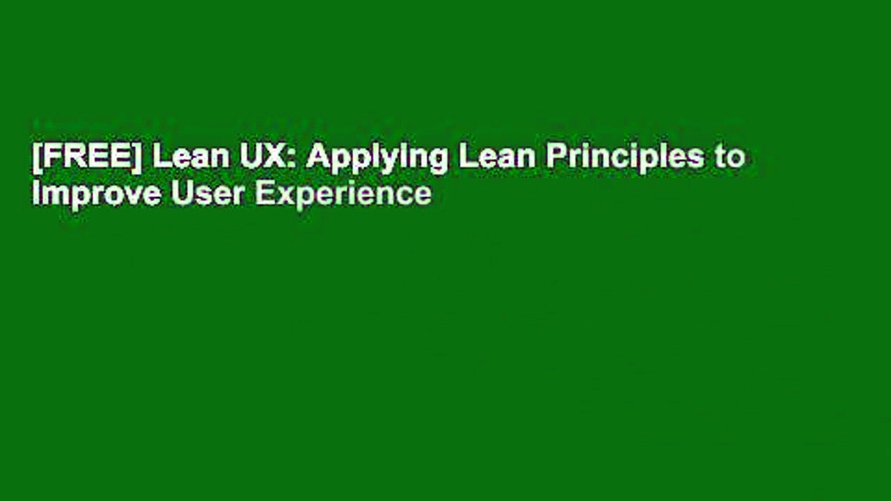 [FREE] Lean UX: Applying Lean Principles to Improve User Experience
