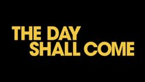THE DAY SHALL COME (2019) Trailer VO - HD