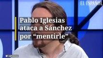 """Pablo iglesias ataca a Sánchez """"por mentirle"""""""