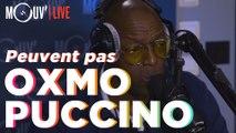 "OXMO PUCCINO : ""Peuvent pas""  (Live @Mouv' Studios)"