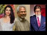 Amitabh Bachchan & Aishwarya Rai Together In Mani Ratnam's next..!