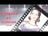It's Kangana vs Salman now