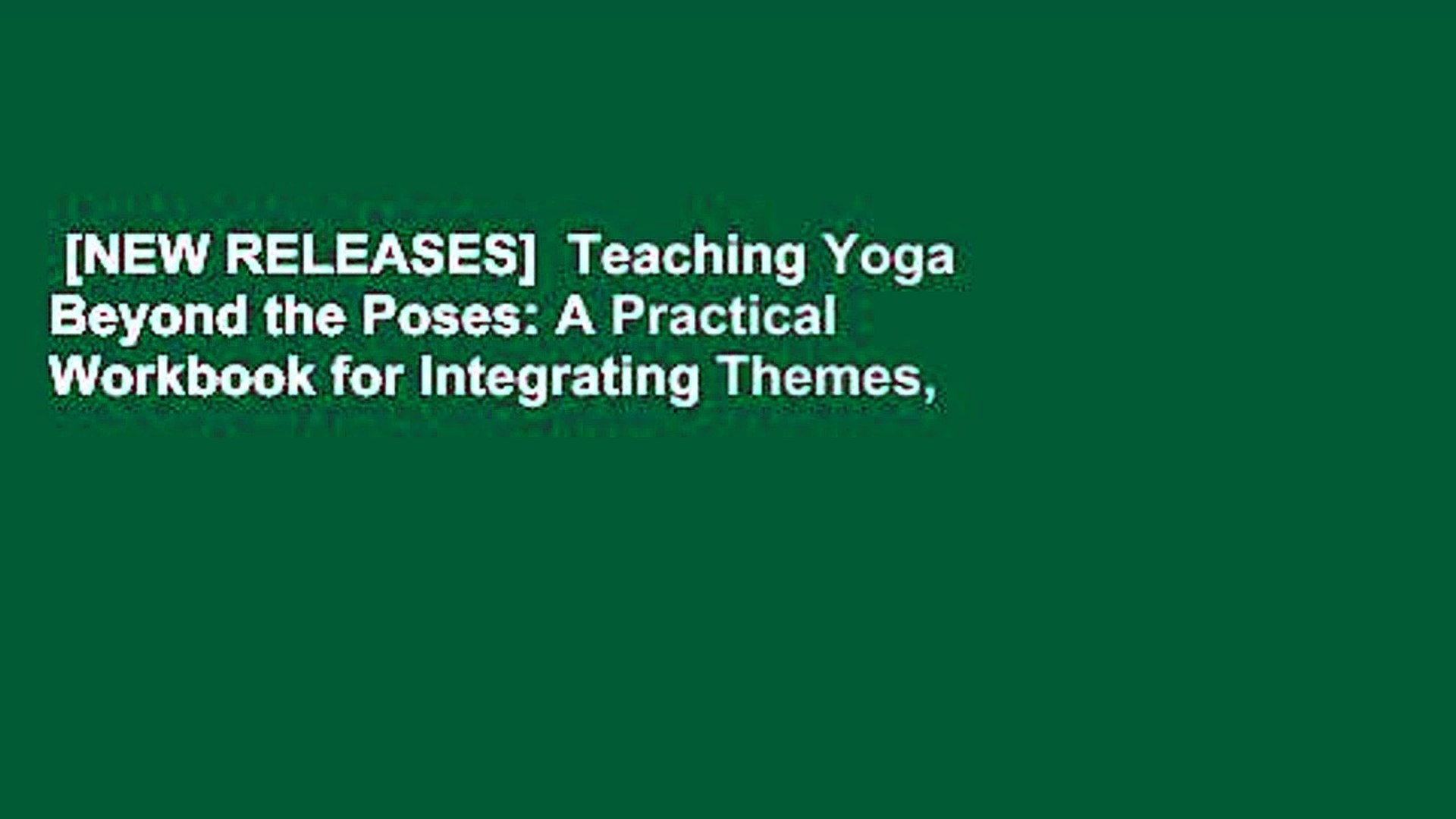 [NEW RELEASES] Teaching Yoga Beyond the Poses: A Practical Workbook for  Integrating Themes,
