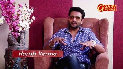 Exclusive Interview || Punjabi Actor & Singer ||  Harish Verma || The Khas Show || Garv Punjab