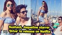 Sushant, Jaqueline starrer 'Drive' to release on Netflix