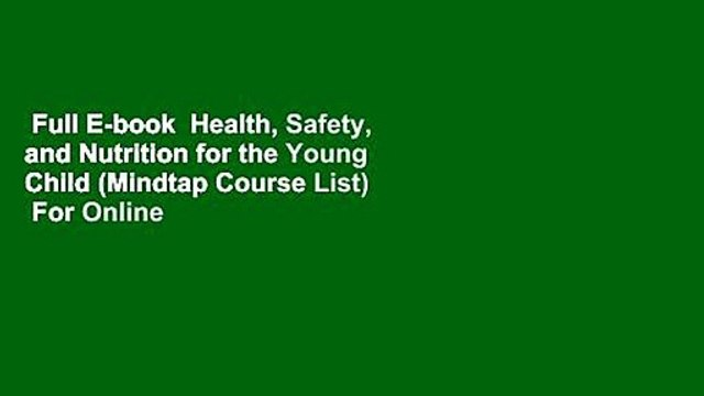 Full E-book  Health, Safety, and Nutrition for the Young Child (Mindtap Course List)  For Online