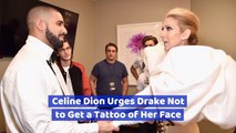 Drake Wants To Get Some Celine Dion Ink