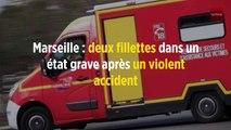 Marseille : deux fillettes dans un état grave après un violent accident