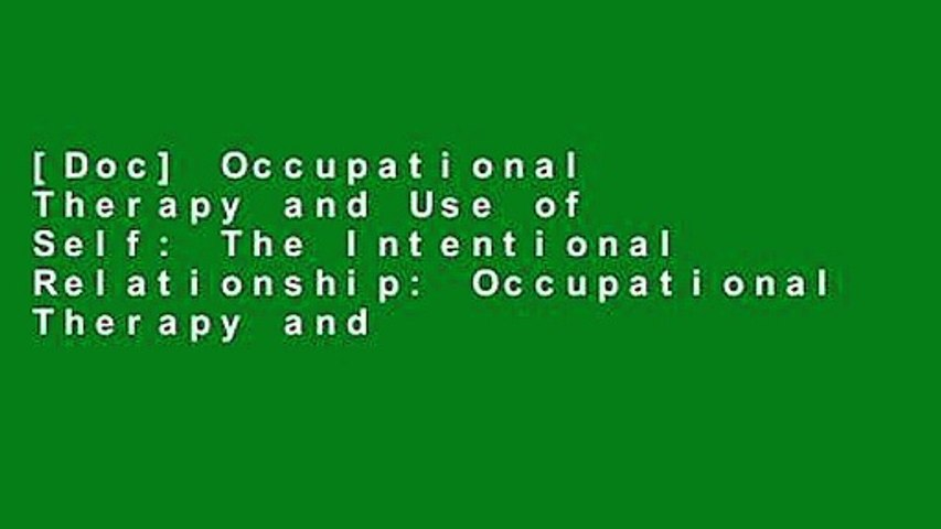 [Doc] Occupational Therapy and Use of Self: The Intentional Relationship: Occupational Therapy and