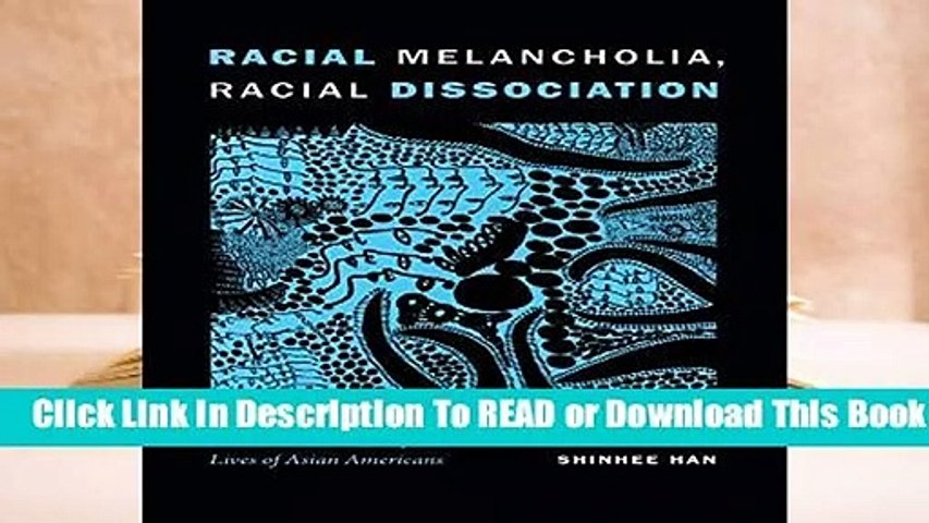Full version  Racial Melancholia, Racial Dissociation: On the Social and Psychic Lives of Asian