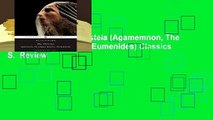 Full version  The Oresteia (Agamemnon, The Libation Bearers, The Eumenides) Classics S.  Review